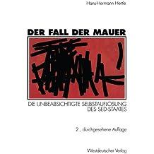 Der Fall der Mauer: Die Unbeabsichtigte Selbstauflösung des SED-Staates (German Edition)