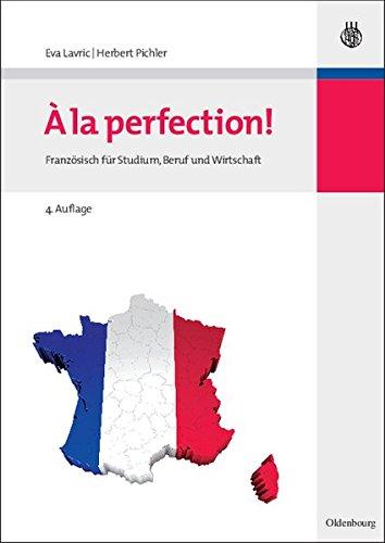 A la perfection!: Französisch für Studium, Beruf und Wirtschaft