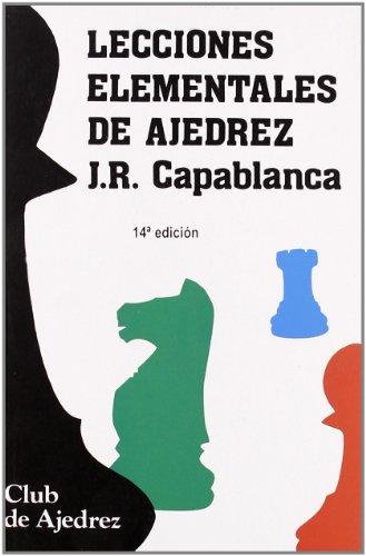 Lecciones elementales de ajedrez (Club de Ajedrez) por José Raúl Capablanca