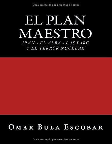 El Plan Maestro: Irán - El Alba - Las Farc y El Terror Nuclear