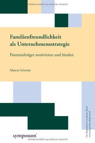 Familienfreundlichkeit als Unternehmensstrategie: Potenzialträger motivieren und binden