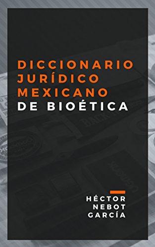 Diccionario Jurídico Mexicano de Bioética por Héctor Nebot  García