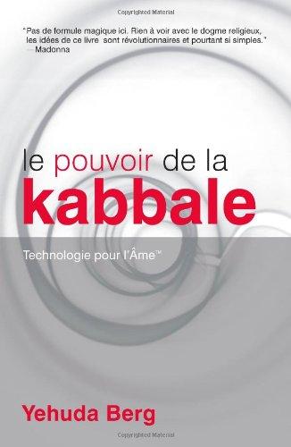 Le Pouvoir De La Kabbale/ The Power of Kabbalah: Technologie Pour l'Ame/ Technology for the Soul par Yehuda Berg