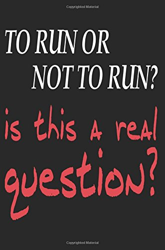 To Run or Not to Run Is This a Real Question?: Blank Lined Journal - Running Journals for Runners, 6x9 Journal, Running Log Book por Daniel Timothy