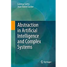 [(Abstraction in Artificial Intelligence and Complex Systems)] [By (author) Lorenza Saitta ] published on (July, 2015)