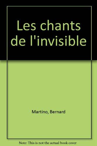 Les Chants de l'invisible par Bernard Martino