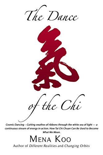 The Dance of the Chi: Cosmic Dancing - Cutting swathes of ribbons through the white sea of light - a continuous stream of energy in action. How Tai Chi ... to Become What We Mean. (English Edition)