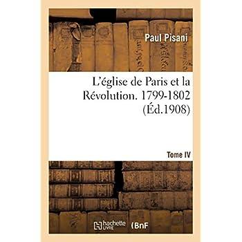 L'église de Paris et la Révolution. Tome IV, 1799-1802