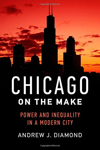 Chicago on the Make: Power and Inequality in a Modern City
