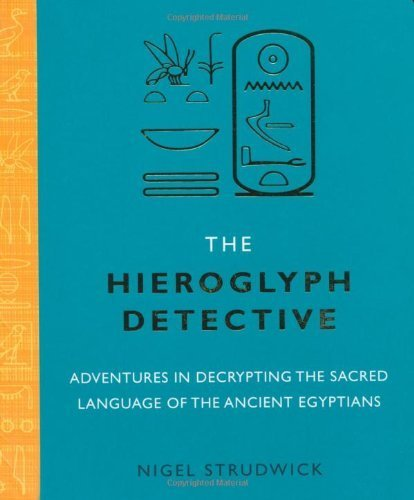 The Hieroglyph Detective: Adventures in Decrypting the Sacred Language of the Ancient Egyptians by Nigel Strudwick (2010-03-04)