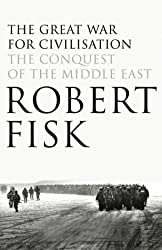 The Great War for Civilisation: The Conquest of the Middle East by Robert Fisk (2005-10-03)