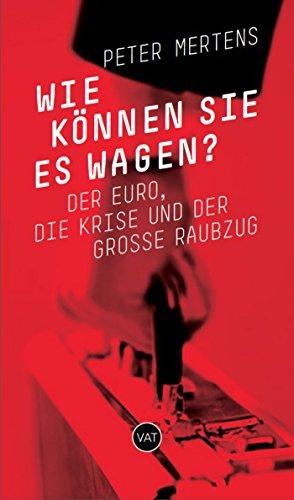 Wie können sie es wagen?: Der Euro, die Krise und der große Raubzug