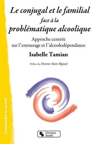 Le conjugal et le familial face  la problmatique alcoolique : Approche centre sur l'entourage et l'alcoolodpendance de Isabelle Tamian-Kungel (5 mars 2015) Broch