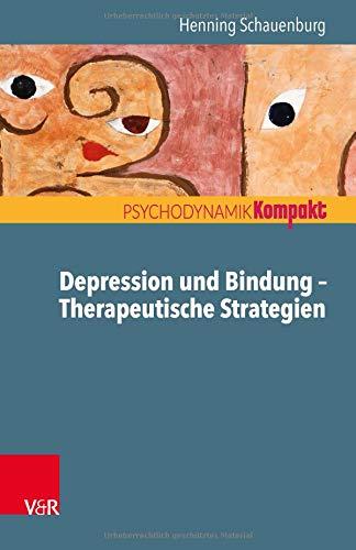 Depression und Bindung - Therapeutische Strategien (Psychodynamik kompakt)