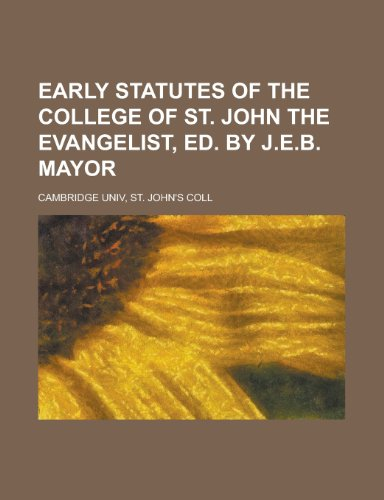 Early Statutes of the College of St. John the Evangelist, Ed. by J.E.B. Mayor (Je Johns St)