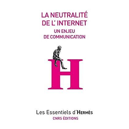 La neutralité de l'internet: Un enjeu de communication (Les essentiels d'Hermès)