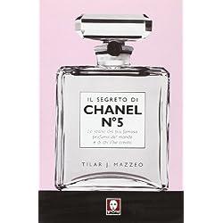 Il segreto di Chanel n° 5. La storia del più famoso profumo del mondo e di chi l'ha creato