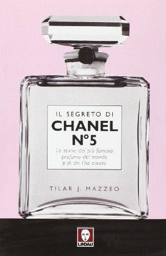 Il Segreto di Chanel n° 5: La Storia del più Famoso Profumo del Mondo e di chi l'ha Creato