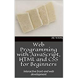 Web Programming with JavaScript, HTML and CSS for Beginners: interactive front-end web development (English Edition)