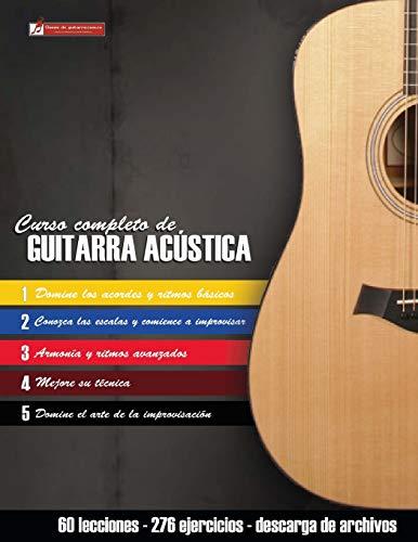 Curso completo de guitarra acústica: Método moderno de técnica y teoría aplicada por Miguel Antonio Martinez Cuellar
