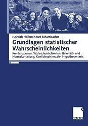 Grundlagen statistischer Wahrscheinlichkeiten: Kombinationen, Wahrscheinlichkeiten, Binomial- und Normalverteilung, Konfidenzintervall, Hypothesentests (German Edition)