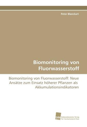 Biomonitoring von Fluorwasserstoff: Biomonitoring von Fluorwasserstoff: Neue Ansätze zum Einsatz höherer Pflanzen als  Akkumulationsindikatoren