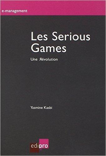 Les serious games. Une révolution de Yasmine Kasbi ( 5 juin 2012 )
