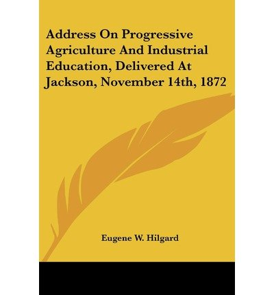 address-on-progressive-agriculture-and-industrial-education-delivered-at-jackson-november-14th-1872-paperback-common