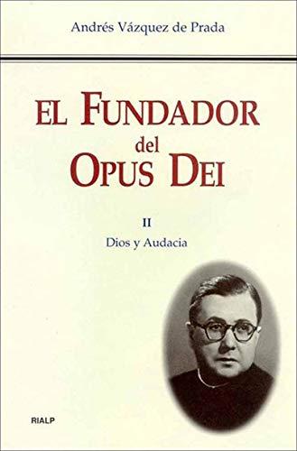 El Fundador del Opus Dei. II. Dios y audacia por Andrés Vázquez de Prada