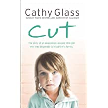 Cut: The true story of an abandoned, abused little girl who was desperate to be part of a family by Cathy Glass (2008-08-04)