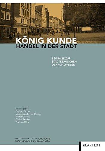 König Kunde: Handel in der Stadt (Beiträge zur Städtebaulichen Denkmalpflege)