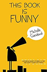 This Book Is Funny: Humorous Short Stories, Satire, and Scripty Sorts of Things