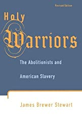 Holy Warriors: The Abolitionists and American Slavery by James Brewer Stewart (1997-01-15)