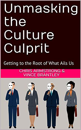 Unmasking the Culture Culprit: Getting to the Root of What Ails Us (English Edition)