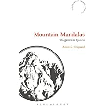 Mountain Mandalas: Shugendo in Kyushu (Bloomsbury Shinto Studies) by Allan G. Grapard (2016-02-25)