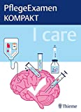 I care - PflegeExamen KOMPAKT -