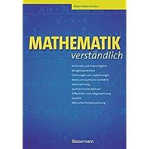 Mathematik verständlich: Arithmetik und lineare Algebra, Mengenoperationen, Gleichungen und Ungleichungen, Ebene und räumliche Geometrie, ... Statistik, Wahrscheinlichkeitsrechnung