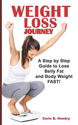 WEIGHT LOSS JOURNEY: A Step By Step Guide To Lose Belly Fat And Body Weight FAST! (Belly Lose Fast Pills Fat)