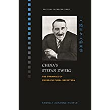 China's Stefan Zweig: The Dynamics of Cross-Cultural Reception (Critical Interventions)