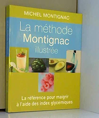 La méthode Montignac illustrée. La référence pour maigrir à lâide des index glycémiques par Michel Montignac
