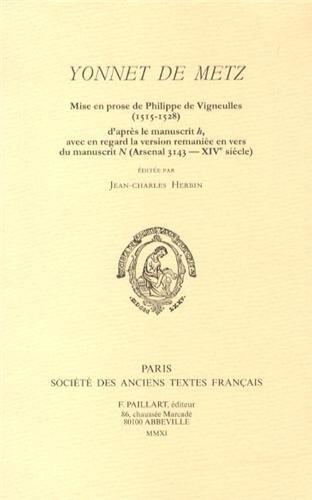 Yonnet de Metz : Mise en prose de Philippe de Vigneulles (1515-1528) d'après le manuscrit h, avec en regard la version remaniée en vers du manuscrit N (Arsenal 3143 - XIVe siècle) par Jean-Charles Herbin