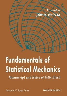 [(Fundamentals of Statistical Mechanics : Manuscript and Notes of Felix Bloch)] [By (author) John D. Walecka] published on (November, 2000)