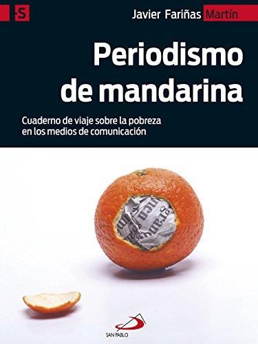Periodismo de mandarina: Cuaderno de viaje sobre la pobreza en los medios de comunicación (Alternativa-S nº 3) por Javier Fariñas Martín
