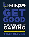 Ninja: Get Good: My Ultimate Guide to Gaming (English Edition)