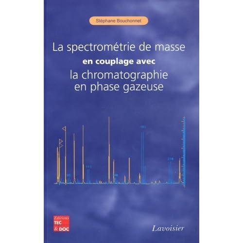 La spectrométrie de masse en couplage avec chromatographie en phase gazeuse de Stéphane Bouchonnet (9 septembre 2009) Broché