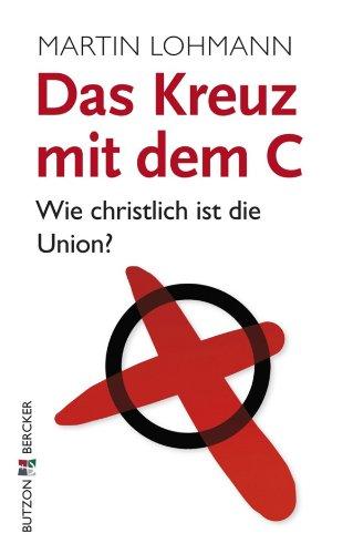(Das Kreuz mit dem C: Wie christlich ist die Union?)