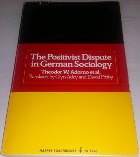 The Positivist dispute in German sociology (Harper torchbooks ; TB1896) by Theodor W. Adorno (1976-08-01)