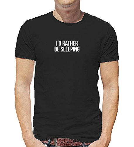 I'd Rather Be Sleeping You Boring Sweet Dreams Life Quote Motivation Work Hard Party Hard Love Rest Lazy Zen Herren Shirt Tshirt T-Shirt Men XL Man T-Shirt Black