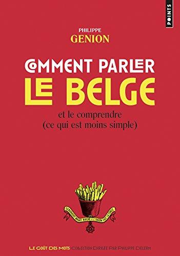 Comment parler le belge ?. Et le comprendre (ce qu: Et le comprendre (ce qui est moins simple)