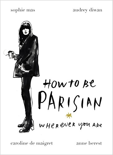 How To Be Parisian: Wherever You Are por Anne Berest